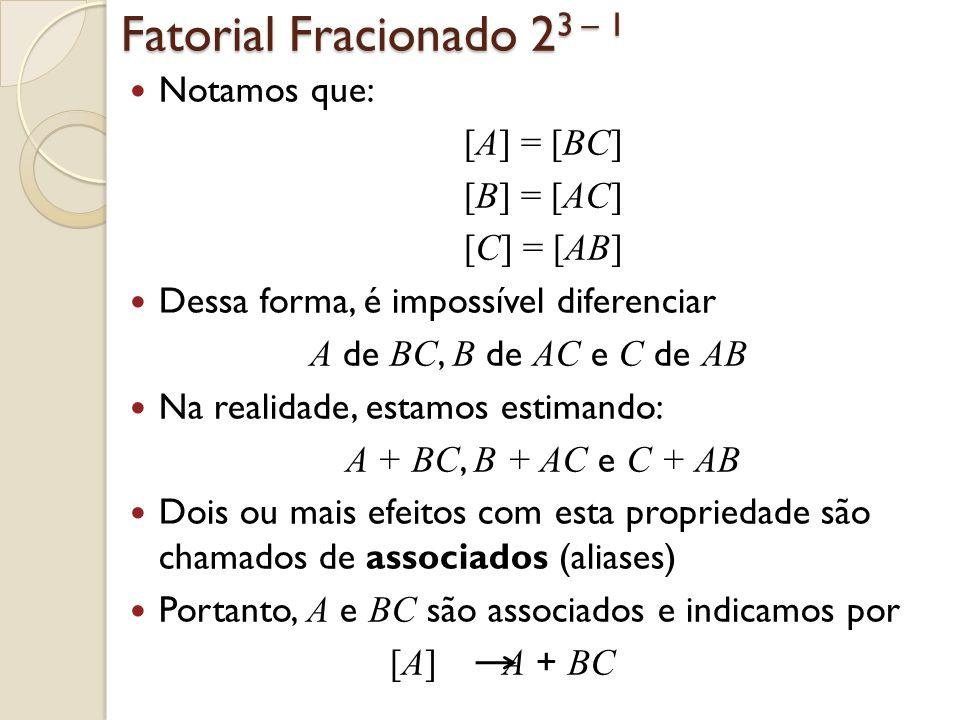 Fatorial Fracionado 23 – 1 No nosso exemplo temos: [A] A + BC
